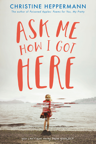 Ask Me How I Got Here: Christine Heppermann – Spotlight & Giveaway!